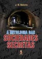 MITOLOGIA DAS SOCIEDADES SECRETAS, A