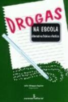 DROGAS NA ESCOLA - ALTERNATIVAS TEORICAS E PRATICA