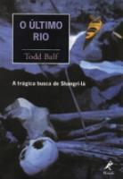 ULTIMO RIO, O - A TRAGICA BUSCA DE SHANGRI-LA