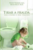TIRAR A FRALDA - SEM CHORO E SEM TRAUMA