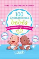 100 ATIVIDADES PARA BEBES - PEQUENO GUIA PARA PAIS