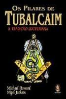 PILARES DE TUBALCAIM, OS - A TRADICAO LUCIFERIANA