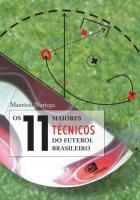 11 MAIORES TECNICOS DO FUTEBOL BRASILEIRO, OS