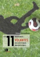 11 MAIORES VOLANTES DO FUTEBOL BRASILEIRO, OS