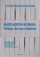 SAUDE AUDITIVA NO BRASIL - POLITICAS, SERVICOS E S
