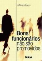BONS FUNCIONARIOS NAO SAO PROMOVIDOS