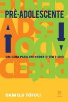 PRE-ADOLESCENTE - UM GUIA PARA ENTENDER SEU FILHO