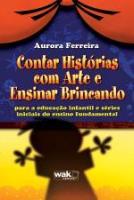 CONTAR HISTORIAS COM ARTE E ENSINAR BRINCANDO