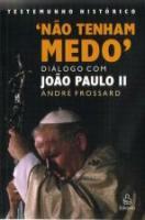 NAO TENHAM MEDO! - DIALOGO COM JOAO PAULO II