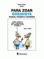 PARA ZOAR GREMISTA  - PIADAS E FRASES