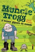 MUNCLE TROGG - O MENOR GIGANTE DO MUNDO