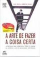 ARTE DE FAZER A COISA CERTA, A - ESTRATEGIAS PARA