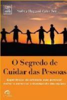 SEGREDO DE CUIDAR DAS PESSOAS, O - EXPERIENCIAS DO