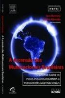 ASCENSAO DAS MULTINACIONAIS BRASILEIRAS, A