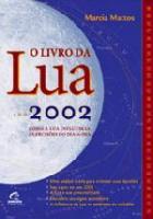 LIVRO DA LUA, O - ANO 2002 - COMO A LUA INFLUENCIA