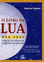 LIVRO DA LUA, O - ANO 2001 - COMO A LUA INFLUENCIA