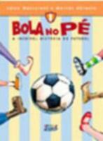 BOLA NO PE - A INCRIVEL HISTORIA DO FUTEBOL
