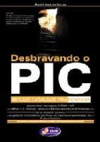 DESBRAVANDO O PIC - AMPLIADO E ATUALIZADO PARA PIC