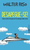 DESAPEGUE-SE! - COMO SE LIVRAR DAQUILO QUE NOS TIR