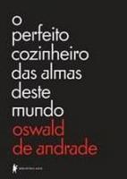 PERFEITO COZINHEIRO DAS ALMAS DESTE MUNDO, O