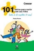 101 IDEIAS PARA CURTIR COM SEU FILHO (ANTES DE ELE