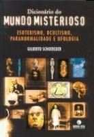DICIONARIO DO MUNDO MISTERIOSO - ESOTERISMO, OCULT