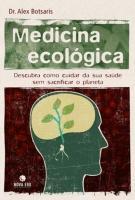 MEDICINA ECOLOGICA - DESCUBRA COMO CUIDAR DA SUA S