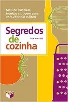 SEGREDOS DE COZINHA - MAIS DE 500 DICAS, TECNICAS
