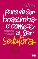 PARE DE SER BOAZINHA E COMECE A SER SEDUTORA