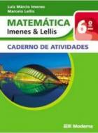 MATEMATICA IMENES E LELLIS - 6. ANO - CADERNO DE A