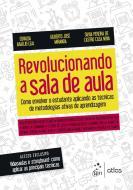REVOLUCIONANDO A SALA DE AULA - COMO ENVOLVER O ES