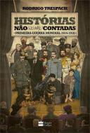 HISTORIAS NAO -OU MAL- CONTADAS - PRIMEIRA GUERRA