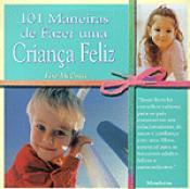 101 MANEIRAS DE FAZER UMA CRIANCA FELIZ