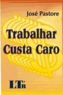 TRABALHAR CUSTA CARO