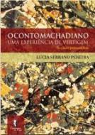 CONTO MACHADIANO, O - UMA EXPERIENCIA DE VERTIGEM