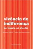 VIVENCIA DE INDIFERENCA - DO TRAUMA AO ATO DA DOR