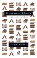 FANTASMAS NA BIBLIOTECA - A ARTE DE VIVER ENTRE LI
