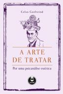 ARTE DE TRATAR, A - POR UMA PSICANALISE ESTETICA