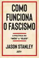 COMO FUNCIONA O FASCISMO - A POLITICA DO 'NOS' E '