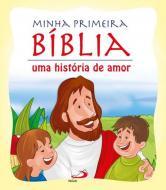 MINHA PRIMEIRA BIBLIA - UMA HISTORIA DE AMOR