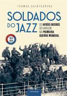 SOLDADOS DO JAZZ - OS HEROIS NEGROS DO HARLEM NA P
