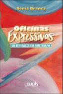 OFICINAS EXPRESSIVAS - 20 ATIVIDADES EM ARTETERAPI
