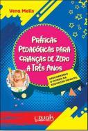 PRATICAS PEDAGOGICAS PARA CRIANCAS DE ZERO A TRES