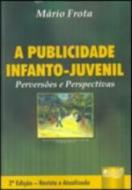 PUBLICIDADE INFANTO-JUVENIL - PERVERSOES E PERSPEC
