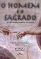 HOMEM E O SAGRADO, O - A RELIGIOSIDADE ATRAVES DOS