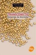 TRANSGENICOS - SEMENTES DA DISCORDIA