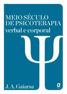 MEIO SECULO DE PSICOTERAPIA - VERBAL E CORPORAL