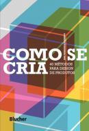 COMO SE CRIA - 40 METODOS PARA DESIGN DE PRODUTOS