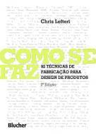 COMO SE FAZ - 82 TECNICAS DE FABRICACAO PARA DESIG
