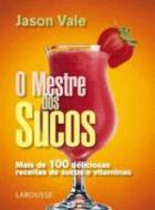 MESTRE DOS SUCOS, O - MAIS DE 100 DELICIOSAS RECEI